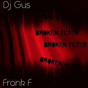 Dj Gus + Frank F - Broken Filter
